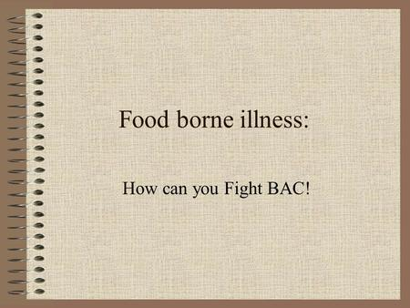 Food borne illness: How can you Fight BAC!. Did you know? Between 6.5 million and 33 million suffer from food borne illnesses each year. Staphylococcus.