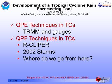 2/10/03F.Marks1 Development of a Tropical Cyclone Rain Forecasting Tool Frank D. Marks NOAA/AOML, Hurricane Research Division, Miami, FL 33149 QPE Techniques.