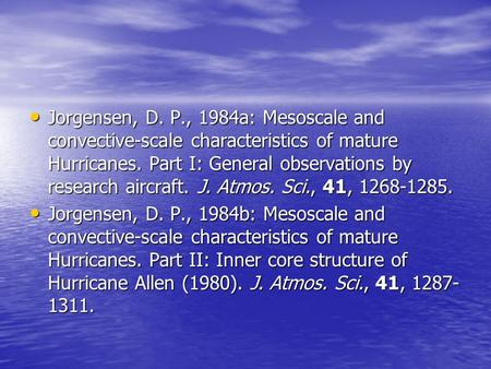 Jorgensen, D. P., 1984a: Mesoscale and convective-scale characteristics of mature Hurricanes. Part I: General observations by research aircraft. J. Atmos.