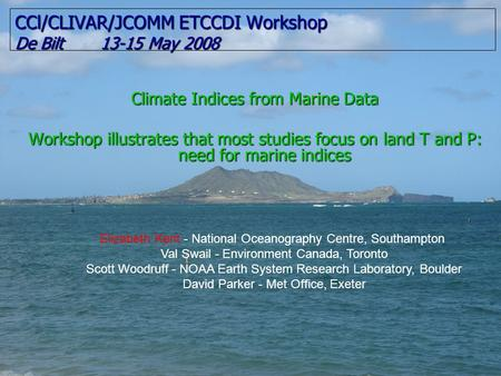 CCl/CLIVAR/JCOMM ETCCDI Workshop De Bilt 13-15 May 2008 Climate Indices from Marine Data Workshop illustrates that most studies focus on land T and P: