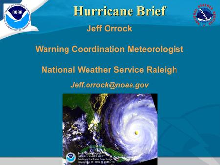 Jeff Orrock Warning Coordination Meteorologist National Weather Service Raleigh Hurricane Brief.