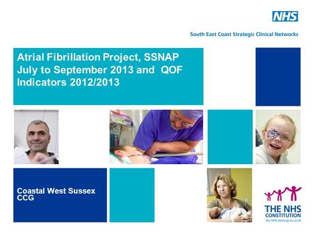 Atrial Fibrillation Project, SSNAP July to September 2013 and QOF Indicators 2012/2013 Coastal West Sussex CCG.