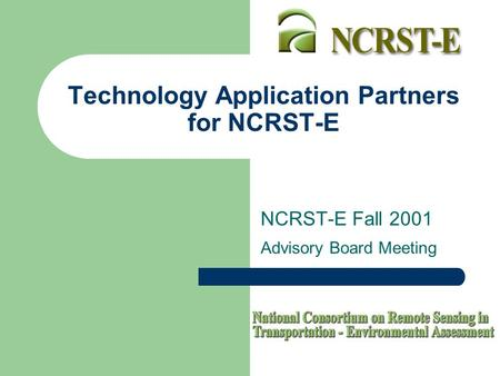 Technology Application Partners for NCRST-E NCRST-E Fall 2001 Advisory Board Meeting.