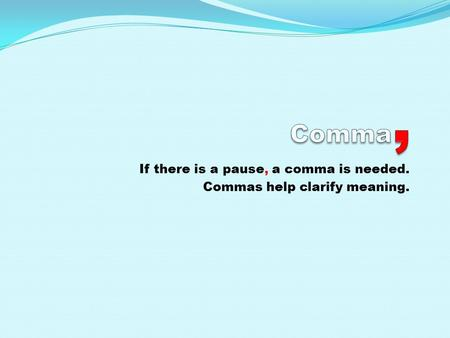 If there is a pause, a comma is needed. Commas help clarify meaning.
