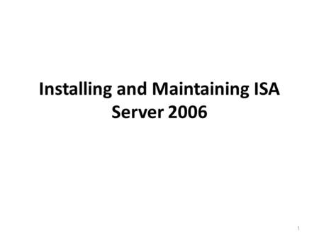 1 Installing and Maintaining ISA Server 2006. 2 Planning an ISA Server Deployment Understand the current network infrastructure. Review company security.
