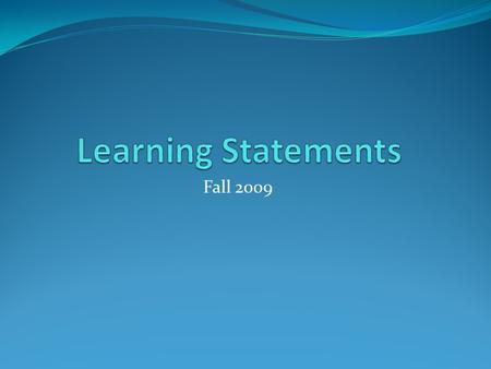 Fall 2009. Learning Statement #1 I am learning about the importance of having a functional classroom website.
