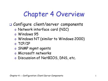 Chapter 4  Configuration: Client/Server Components 1 Chapter 4 Overview  Configure client/server components o Network interface card (NIC) o Windows.