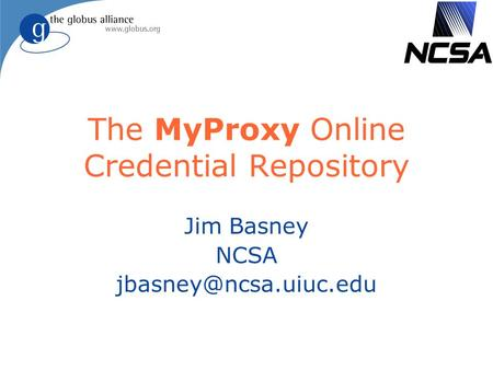 The MyProxy Online Credential Repository Jim Basney NCSA
