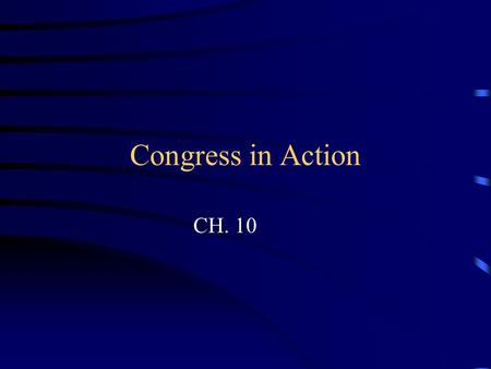 Congress in Action CH. 10 Congress Convenes Each term of Congress begins Jan 3 of every odd numbered year Terms last for two years.