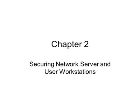 Chapter 2 Securing Network Server and User Workstations.