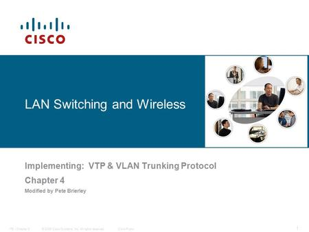 © 2006 Cisco Systems, Inc. All rights reserved.Cisco PublicITE I Chapter 6 1 LAN Switching and Wireless Implementing: VTP & VLAN Trunking Protocol Chapter.