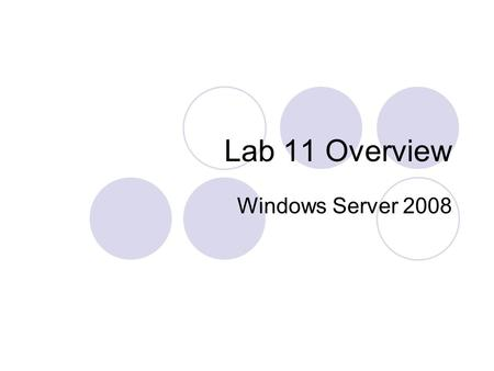 Lab 11 Overview Windows Server 2008. Last Labs  Lab 12  Cisco Firewall.