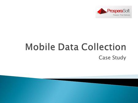 Case Study.  Client needed to build data collection agents for various mobile platform  This needs to be integrated with the existing J2ee server 