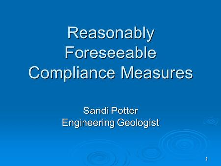 1 1 Reasonably Foreseeable Compliance Measures Sandi Potter Engineering Geologist.