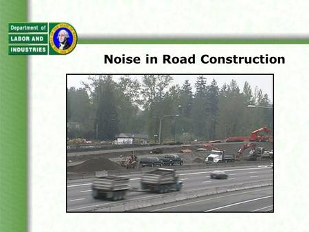 Noise in Road Construction. What this presentation covers Hearing loss rates and claims facts Noise levels of construction equipment Control methods to.