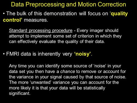 Data Preprocessing and Motion Correction The bulk of this demonstration will focus on 'quality control' measures. Standard processing procedure - Every.