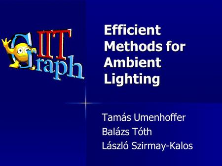 Efficient Methods for Ambient Lighting Tamás Umenhoffer Balázs Tóth László Szirmay-Kalos.