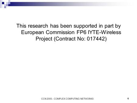 CCN 2005 - COMPLEX COMPUTING NETWORKS1 This research has been supported in part by European Commission FP6 IYTE-Wireless Project (Contract No: 017442)