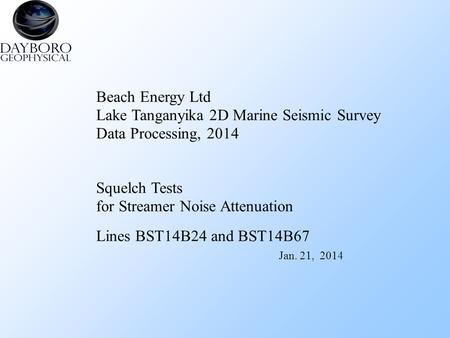 Beach Energy Ltd Lake Tanganyika 2D Marine Seismic Survey Data Processing, 2014 Squelch Tests for Streamer Noise Attenuation Lines BST14B24 and BST14B67.