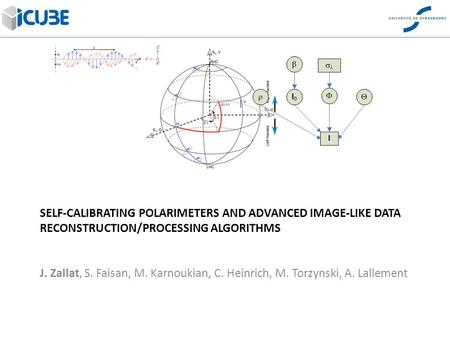 SELF-CALIBRATING POLARIMETERS AND ADVANCED IMAGE-LIKE DATA RECONSTRUCTION/PROCESSING ALGORITHMS J. Zallat, S. Faisan, M. Karnoukian, C. Heinrich, M. Torzynski,