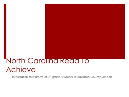 North Carolina Read To Achieve Information for Parents of 3 rd grade students in Davidson County Schools.