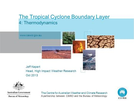 The Centre for Australian Weather and Climate Research A partnership between CSIRO and the Bureau of Meteorology The Tropical Cyclone Boundary Layer 4: