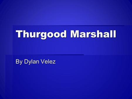 "Thurgood Marshall By Dylan Velez. Introduction  During the time Marshal received many death threats and was called a ""Civil rights crusader"" by many."