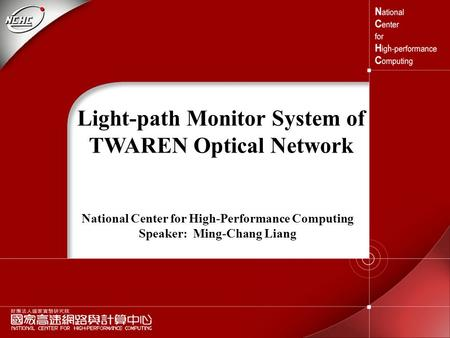 1 Light-path Monitor System of TWAREN Optical Network National Center for High-Performance Computing Speaker: Ming-Chang Liang.