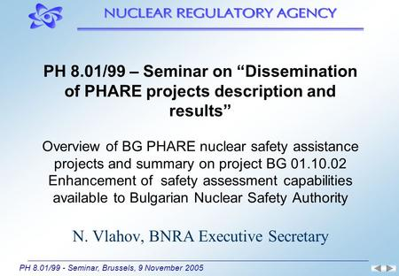 "PH 8.01/99 - Seminar, Brussels, 9 November 2005 PH 8.01/99 – Seminar on ""Dissemination of PHARE projects description and results"" Overview of BG PHARE."