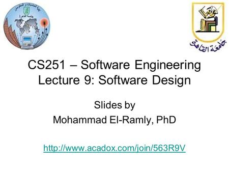 CS251 – Software Engineering Lecture 9: Software Design Slides by Mohammad El-Ramly, PhD