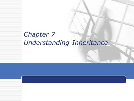 Chapter 7 Understanding Inheritance. LOGO <strong>Objectives</strong>  Learn about inheritance and its benefits  Create a derived class  Learn about restrictions imposed.