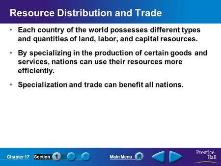 Chapter 17SectionMain Menu Resource Distribution and Trade Each country of the world possesses different types and quantities of land, labor, and capital.