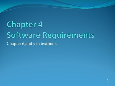 Chapter 6,and 7 in textbook 1 1. Objectives To understand the concept of software requirements To understand the difference between functional and non.