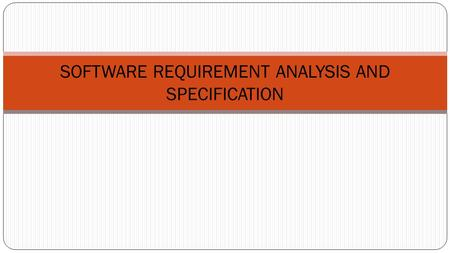 SOFTWARE REQUIREMENT ANALYSIS AND SPECIFICATION. What is a requirement? It may range from a high-level abstract statement of a service or of a system.