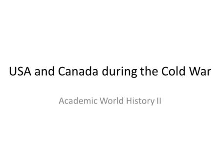 USA and Canada during the Cold War Academic World History II.