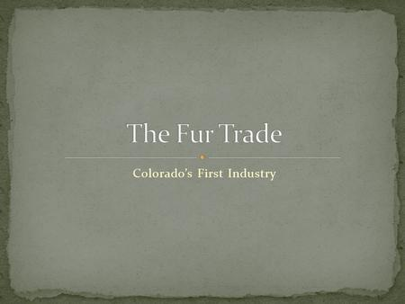 Colorado's First Industry