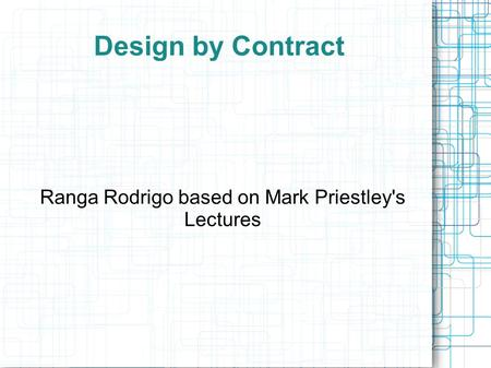 Design by Contract Ranga Rodrigo based on Mark Priestley's Lectures.