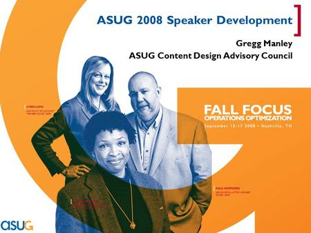 PAUL SHEPHERD [ ASUG INSTALLATION MEMBER SINCE: 2003 ANDREA BENSON [ ASUG INSTALLATION MEMBER MEMBER SINCE: 2003 LYNN LUPO [ SAP POINT OF CONTACT MEMBER.