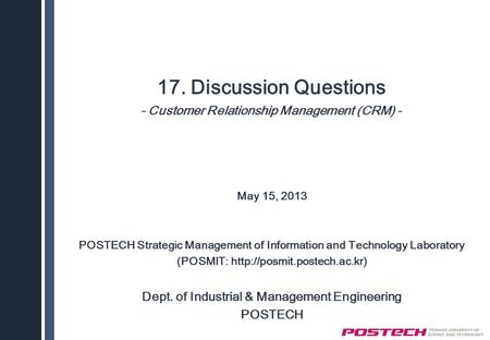 17. Discussion Questions - Customer Relationship Management (CRM) - May 15, 2013 POSTECH Strategic Management of Information and Technology Laboratory.