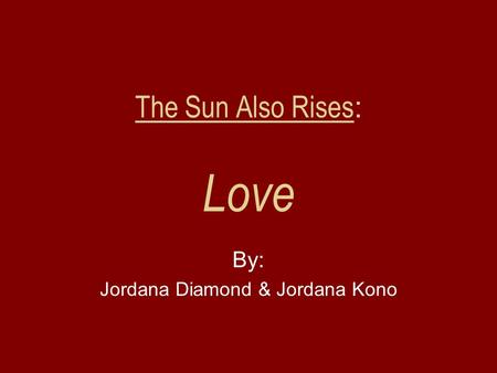The Sun Also Rises : Love By: Jordana Diamond & Jordana Kono.