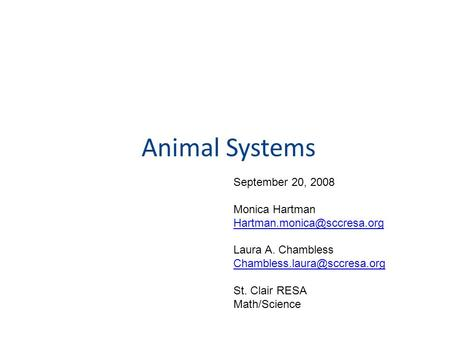 Animal Systems September 20, 2008 Monica Hartman Laura A. Chambless St. Clair RESA Math/Science.
