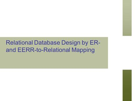 Relational Database Design by ER- and EERR-to-Relational Mapping.