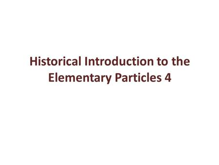 Historical Introduction to the Elementary Particles 4.