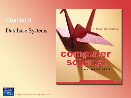 Chapter 9 Database Systems. © 2005 Pearson Addison-Wesley. All rights reserved 9-2 Chapter 9: Database Systems 9.1 Database Fundamentals 9.2 The Relational.