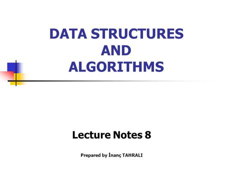 DATA STRUCTURES AND ALGORITHMS Lecture Notes 8 Prepared by İnanç TAHRALI.