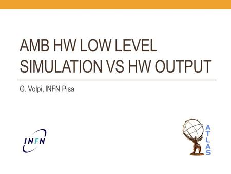 AMB HW LOW LEVEL SIMULATION VS HW OUTPUT G. Volpi, INFN Pisa.