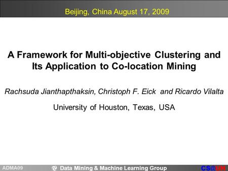 Data Mining & Machine Learning Group ADMA09 Rachsuda Jianthapthaksin, Christoph F. Eick and Ricardo Vilalta University of Houston, Texas, USA A Framework.