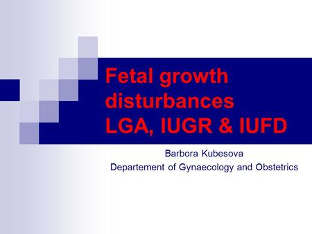 Fetal growth disturbances LGA, IUGR & IUFD