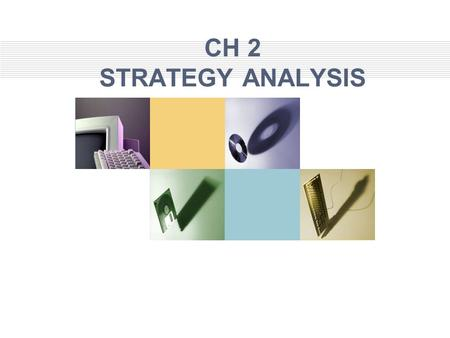 CH 2 STRATEGY ANALYSIS. Strategy Analysis Strategy analysis is an important starting point for the analysis of financial statements –Allows the analyst.