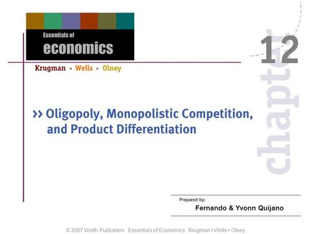 © 2007 Worth Publishers Essentials of Economics Krugman Wells Olney Prepared by: Fernando & Yvonn Quijano.
